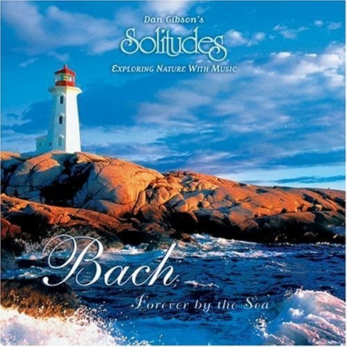 Dan Gibson's Solitudes - Bach Forever By the Sea Genre: New Age Artist: Dan Gibson's Solitu...