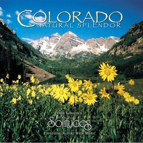 Dan Gibson's Solitudes - Colorado Natural Splendor Genre: New Age Artist: Dan Gibson's Soli...
